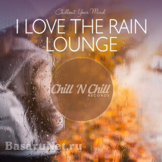 I Love the Rain Lounge: Chillout Your Mind (2020) FLAC