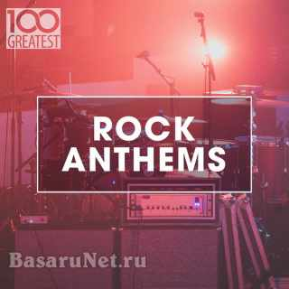 100 Greatest Rock Anthems (2020)
