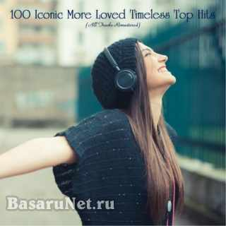100 Iconic More Loved Timeless Top Hits (All Tracks Remastered) (2020)