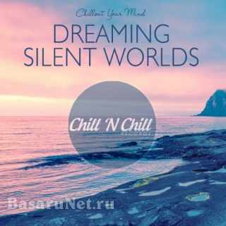 Dreaming Silent Worlds: Chillout Your Mind (2021) FLAC
