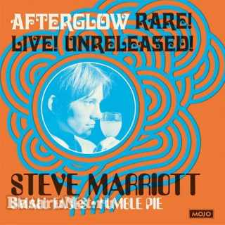 Mojo Presents Steve Marriott, Small Faces, Humble Pie : Afterglow (Rare! Live! Unreleased!) (2021)