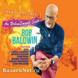 Bob Baldwin - Newurbanjazz 3 - an Urbansmooth Suite (2021) FLAC