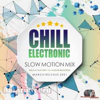 Chill Electronic: Slow Motion Mix (2021)