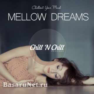 Mellow Dreams: Chillout Your Mind (2021) FLAC