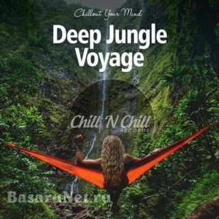 Deep Jungle Voyage: Chillout Your Mind (2021) FLAC