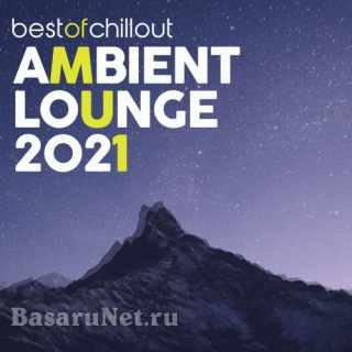 Best of Chillout Ambient Lounge 2021 (2021)