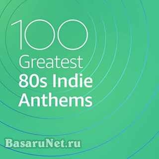 100 Greatest 80s Indie Anthems (2021)