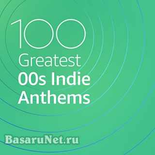 100 Greatest 00s Indie Anthems (2021)