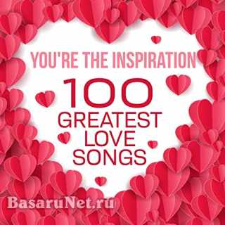 Youre the Inspiration - 100 Greatest Love Songs (2021)
