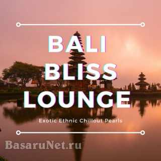 Bali Bliss Lounge (Exotic Ethnic Chillout Pearls) (2021)