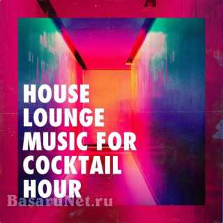 House Lounge Music for Cocktail Hour (2021)