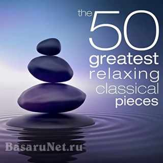 The 50 Greatest Relaxing Classical Pieces (2021)