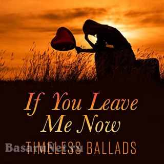 If You Leave Me Now - Timeless Ballads (2021)